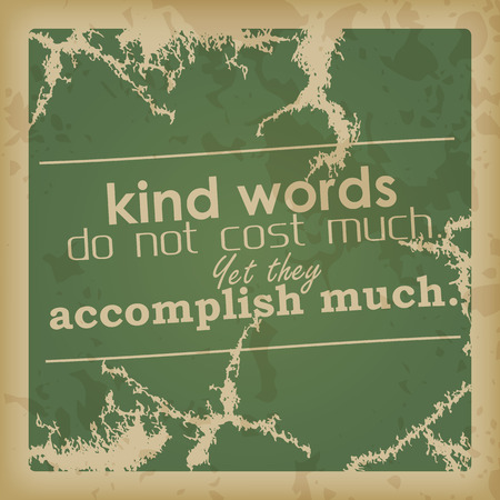 kind: Kind words do not cost much. Yet they accomplish much. Motivational poster Illustration