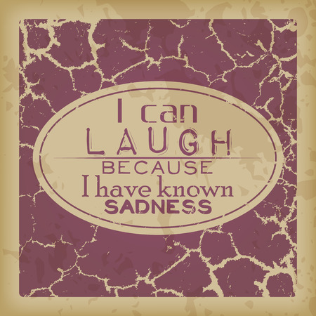 because: I can laugh because I have known sadness. Retro motivational background Illustration