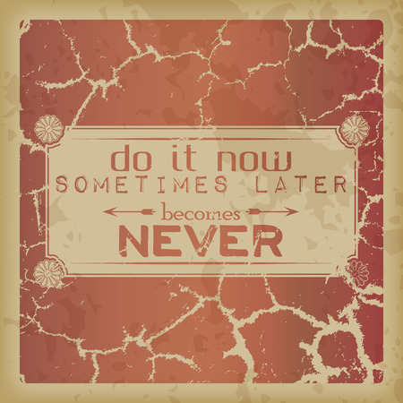 later: Do it now, sometimes later becomes never. Retro motivational background Illustration