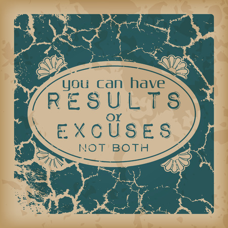 You can have results or excuses, not both. Retro motivational background