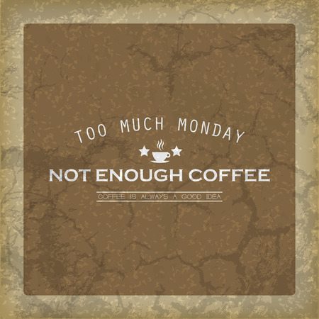 too much: Too much monday, Not enough coffee. Coffee is always a good idea. Retro background