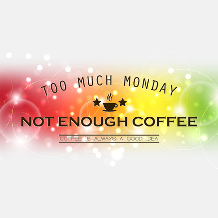 good idea: Too much monday, Not enough coffee, coffee is always a good idea. Monday spectrum poster
