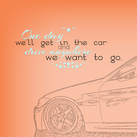 anywhere: One day well get in the car and drive anywhere we want to go. Motivational poster