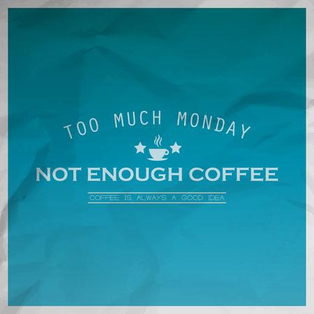 너무 많은 월요일, 충분하지 않은 커피. 커피는 항상 좋은 생각입니다. 동기 부여 배경과 종이 텍스처