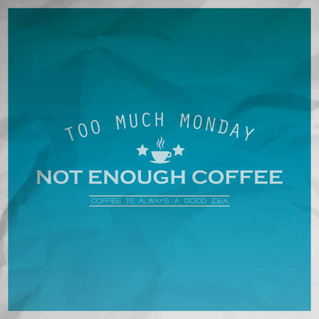 Too much monday, not enough coffee. Coffee is always a good idea. Motivational background with paper texture Vectores