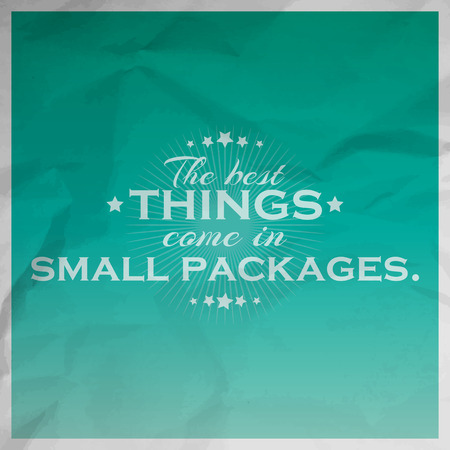come in: The best things come in small packages. Motivationa poster with paper texture