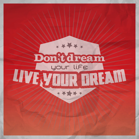 pursuing: Dont dream your life, live your dream. Motivational poster with paper texture
