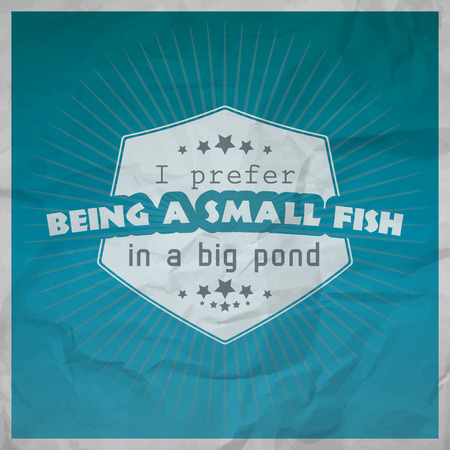 small business concept: I prefer being a small fish in a big pond. Motivational poster with paper background Illustration
