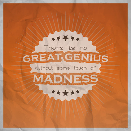 madness: There is no great genius without some touch of madness. Motivational poster with paper texture.