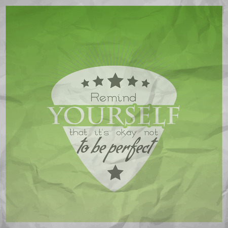 be green: Remiind yourself that its okay not to be perfect. Motivational poster with paper texture Illustration