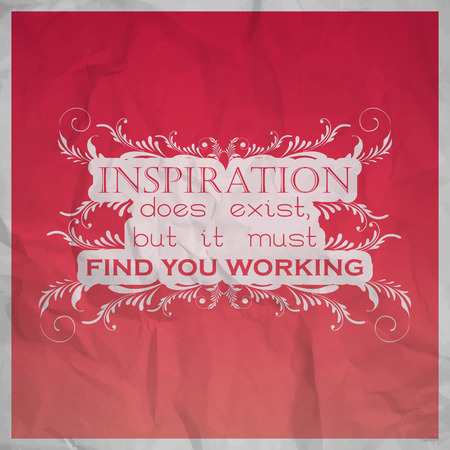 exist: Inspiration does exist, but it must find you working. Motivational poster with paper texture