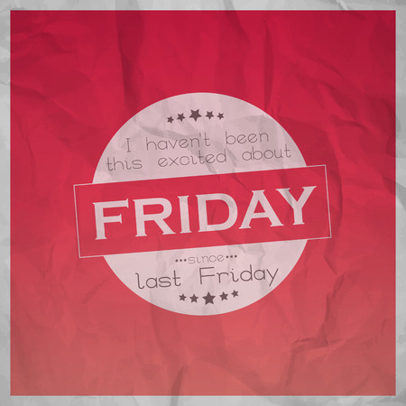 exited: I havent been this exited about friday, since last friday. Friday background with paper texture