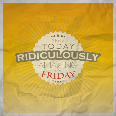 amazing wallpaper: Make today ridiculously amazing. Its Friday! Friday poster with paper texture Illustration