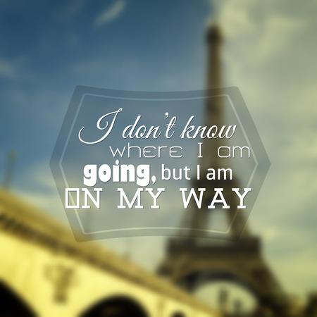 I don't know where I am going, but I am on my way.  Poster Paris typography