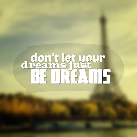 let: Dont let your dreams just be dreams. Motivational poster