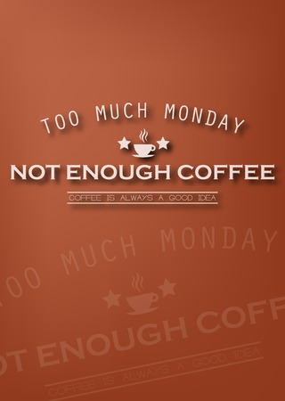 too much: Too much monday, not enough coffee. Monday background