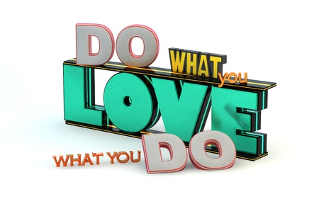 what: Do what you love, love what you do. 3D motivational poster.3D text on white background