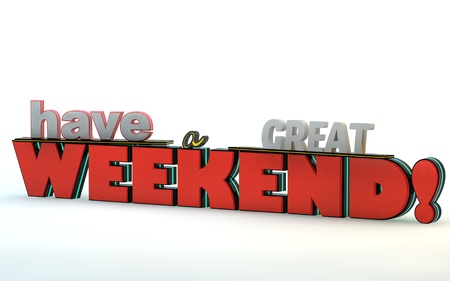 Have a great weekend. 3D motivational poster.3D text on white background Stock Photo