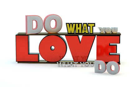 quotation: Do what you love, love what you do. 3D motivational poster.3D text on white background