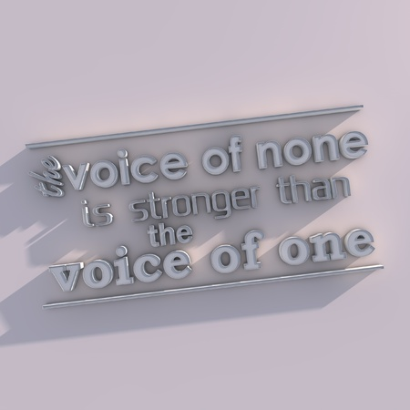 stronger: The voice of none is stronger than the voice of one. 3D motivational poster.3D text with long shadowl