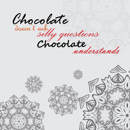 understands: Chocolate doesnt ask silly questions, Chocolate understands. Motivational poster Illustration