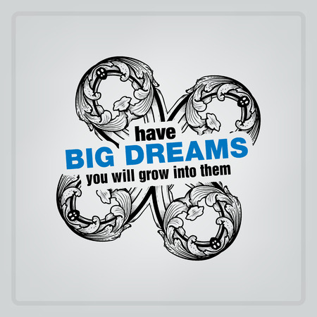have: Have big dreams, you will grow into them. Motivational poster Illustration