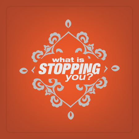 stopping: What is stopping you? Motivational poster. Minimalist background Illustration