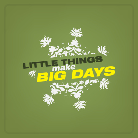 Little things make big days. Motivational poster. Minimalist background Vector