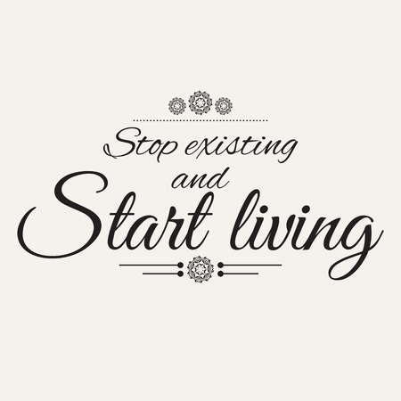 the existing: Stop existing and Start living. Motivational poster. Minimalist background Illustration