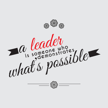 leadership: A leader is someone who demonstrates whats possible. Motivational poster. Minimalist background