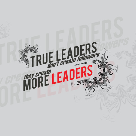 create: True leaders dont create followers, they create more leaders. Motivational poster. Minimalist background
