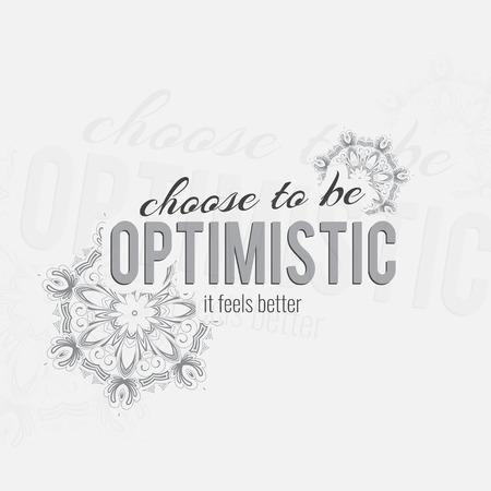 Choose to be optimistiv. It feels better. Motivational poster. Minimalist background Vector