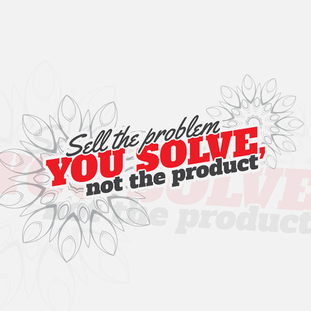 solve a problem: Sell the problem you solve, not the product. Motivational poster. Minimalist background