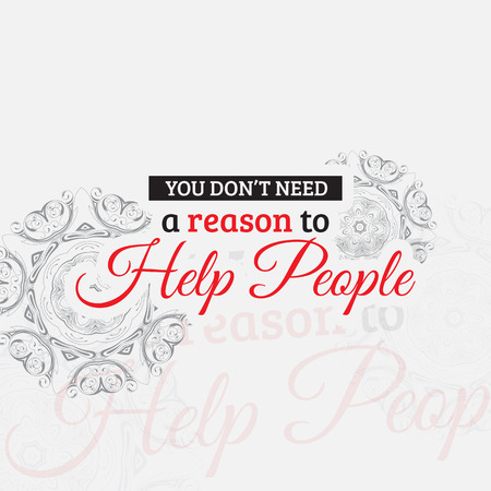 reason: You dont need a reason to help people. Motivational poster. Minimalist background Illustration