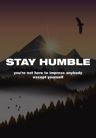humble: Stay humble. Youre not here to impress anybody except yourself. Motivational poster