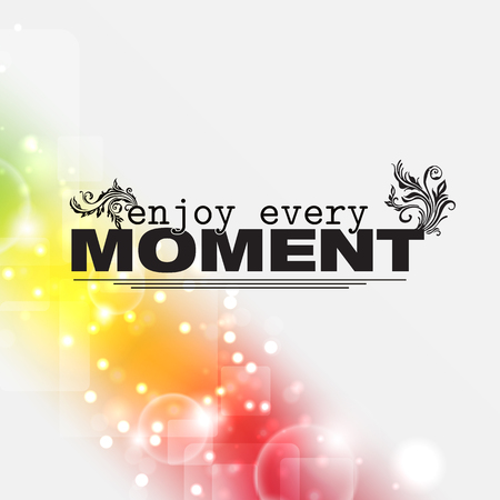 moment: Enjoy every moment. Motivational poster
