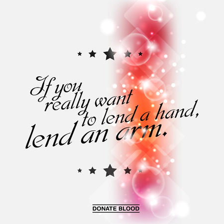 lend a hand: If you really want to lend a hand, lend an arm. Donate blood motivational poster