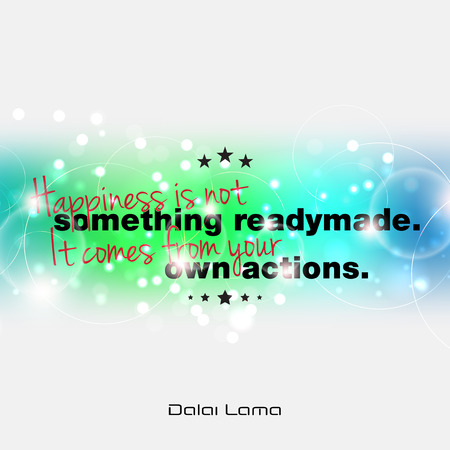 readymade: Happinness is not something readymade. It comes from your own actions. Dalai Lama motivational quote