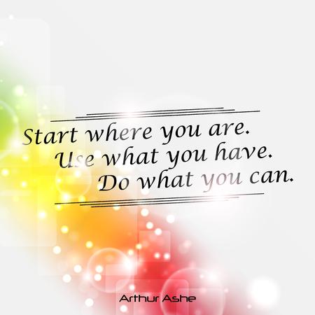 you can: Empieza donde estás. Usa lo que tienes. Haz lo que puedas. cita de Arthur Ashe