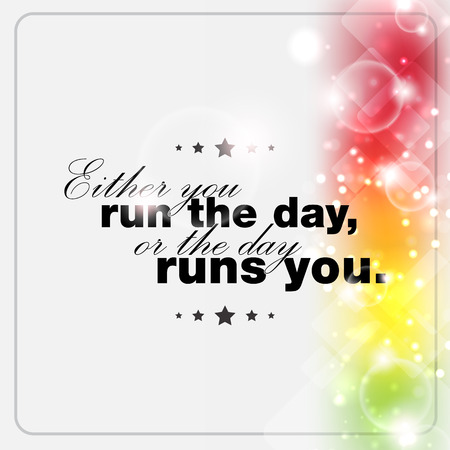 either: Either you run the day, or the day runs you.Motivational poster