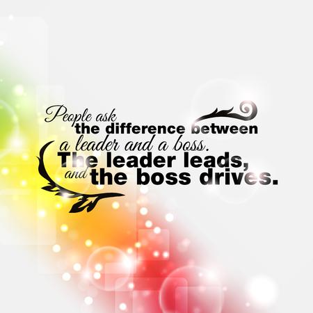 patron: La gente se pregunta la diferencia entre un líder y un jefe. Los cables de líder, y el jefe del cartel drives.Motivational