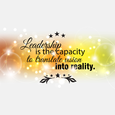 capacity: Leadership is the capacity to translate vision into reality. Motivational poster Illustration