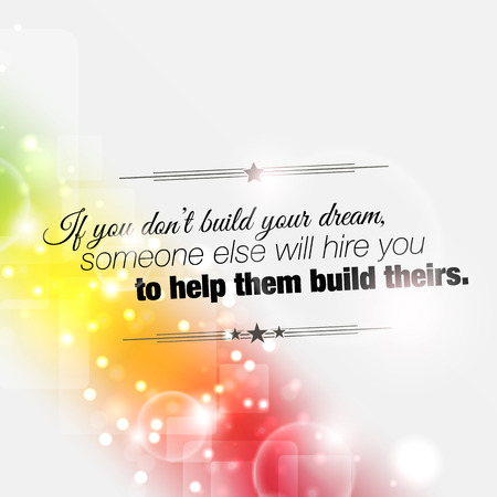 else: If you don't build your dream, someone else will hire you to help them build theirs. Motivational poster. Illustration