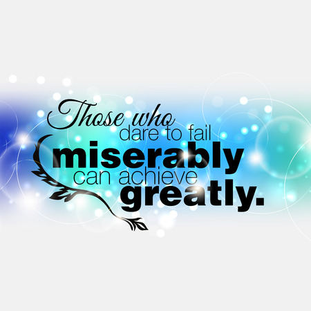 those: Those who dare to fail miserably can achieve greatly. Motivational poster Illustration