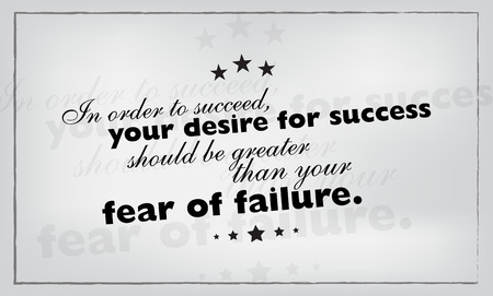 In order to succeed, your desire for success should be greater than your fear of failure. Motivational poster