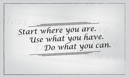 Start where you are. Use what you have. Do what you can. Motivational poster Illustration