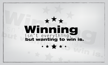 wanting: Winning isnt everything, but wanting to win is. Motivational poster.