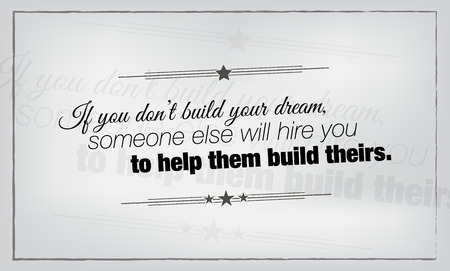 them: If you dont build your dream, someone else will hire you to help them build theirs. Motivational poster. Illustration