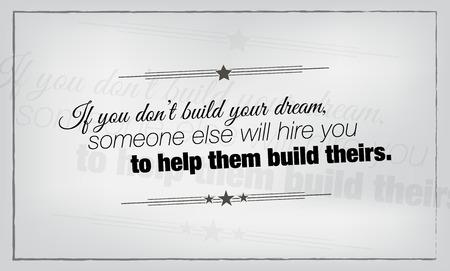 Wenn Sie nicht Ihren Traum zu bauen, wird jemand anderes die Sie mieten, um sie ihnen helfen, zu bauen. Motivplakat.