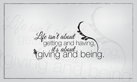 grateful: Life isnt about getting and having, it is about giving and being. Motivational poster